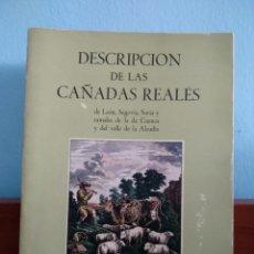Libros de segunda mano: DESCRIPCIÓN DE LAS CAÑADAS REALES DE LEÓN, SEGOVIA, SORIA Y RAMALES DE LA DE CUENCA Y DEL.... Lote 195284610