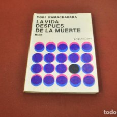 Libros de segunda mano: LA VIDA DESPUES DE LA MUERTE - YOGI RAMACHARAKA - COLECCIÓN ORIENTALISTA - ESB. Lote 195316246