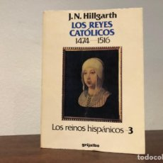 Libros de segunda mano: LOS REYES CATÓLICOS 1474-1516 J.N. HILLGARTH EDITORIAL GRIJALBO. . Lote 195318703