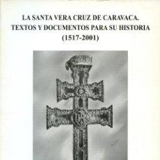 Libros de segunda mano: LA SANTA VERA CRUZ DE CARAVACA. TEXTOS Y DOC. PARA SU HISTORIA(1517-2001). VALENCIA. 2004.PP.431. Lote 195319895