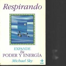 Libros de segunda mano: RESPIRANDO EXPANDE TU PODER Y ENERGIA MICHAEL SKY 1993- 137 PAGINAS . Lote 195323505