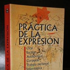 Libros de segunda mano: PRÁCTICA DE LA EXPRESIÓN. ORAL-ESCRITA-AUDIOVISUAL-CORPORAL-TRABAJO PERSONAL-INFORMÁTICA.. Lote 195326778