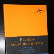 Libros de segunda mano: ESCRIBIR SOBRE UNO MISMO. TODAS LAS CLAVES PARA DAR FORMA LITERARIA AL MATERIAL BIOGRÁFICO.. Lote 195326956