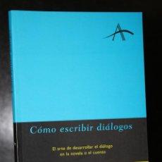 Libros de segunda mano: CÓMO ESCRIBIR DIÁLOGOS. EL ARTE DE DESARROLAR EL DIÁLOGO EN LA NOVELA O EL CUENTO.. Lote 195327051