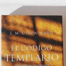 Libros de segunda mano: EL CÓDIGO TEMPLARIO. AUTOR: J. M. UPTON-WARD. Lote 195327520