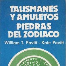 Libros de segunda mano: TALISMANES Y AMULETOS . PIEDRAS DEL ZODÍACO - WILLIAM T. PAVITT Y KATE PAVITT. Lote 195328981