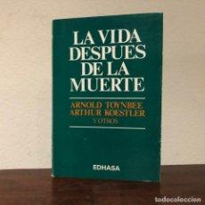 Libros de segunda mano: LA VIDA DESPUÉS DE LA MUERTE. A. TOYNBEE, A. KOESTLER Y OTROS. EDHASA. TRANSCENDENCIA.. Lote 195330311