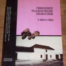 Libros de segunda mano: ITINERARIO GEOGRÁFICO POR LAS NUEVAS POBLACIONES CAROLINAS DE CÓRDOBA / M. BALSERA, M. ORTIGOSA. Lote 195330501