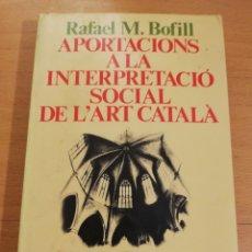 Libros de segunda mano: APORTACIONS A LA INTERPRETACIÓ SOCIAL DE L'ART CATALÀ (RAFAEL M. BOFILL). Lote 195341023