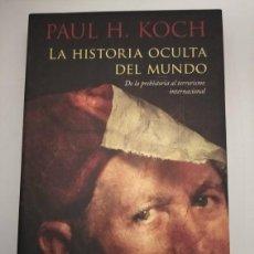 Libros de segunda mano: LA HISTORIA OCULTA DEL MUNDO- PAUL H. KOCH. Lote 195341242