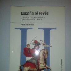 Libros de segunda mano: ESPAÑA AL REVÉS: LOS MITOS DEL PENSAMIENTO PROGRESISTA- JESÚS TORRECILLA. Lote 195341582