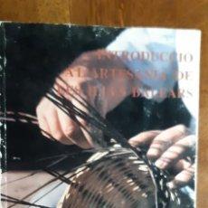Libros de segunda mano: INTRODUCCIO A L'ARTESANIA DE LES ILLES BALEARS.GABRIEL JANER MANILA. PALMA DE MALLORCA 1986. Lote 195353440
