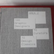 Libros de segunda mano: AREA 2. 100 GRAPHIC DESIGNERS. 10 CURATORS. 10 DESIGN CLASSICS / EDITORIAL PAIDON PRESS / 1ª EDICIÓN. Lote 195359815