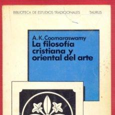 Libros de segunda mano: LA FILOSOFÍA CRISTIANA Y ORIENTAL DEL ARTE A.K.COOMARASWAMY EDI. TAURUS 156 PAG. AÑO 1980 LE3219. Lote 195364005