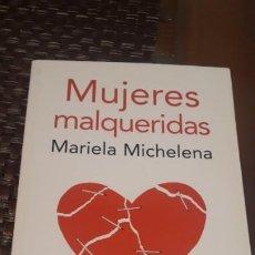 Libros de segunda mano: MUJERES MALQUERIDAS, MARIELA MICHELENA. Lote 195366353