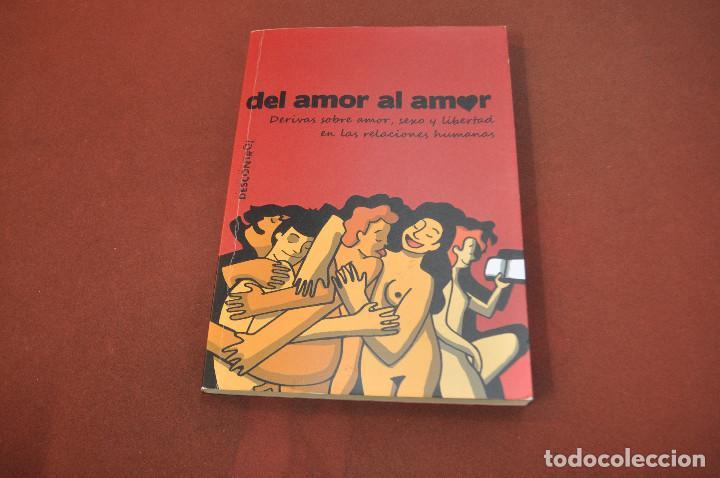DEL AMOR AL AMOR , SOBRE AMOR SEXO Y LIBERTAD EN LAS RELACIONES HUMANAS - APB (Libros de Segunda Mano - Pensamiento - Otros)