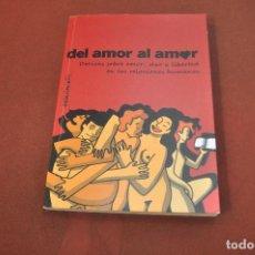 Libros de segunda mano: DEL AMOR AL AMOR , SOBRE AMOR SEXO Y LIBERTAD EN LAS RELACIONES HUMANAS - APB. Lote 195366417