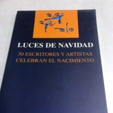Libros de segunda mano: LIBRO - LUCES DE NAVIDAD - 30 ESCRITORES Y ARTISTAS CELEBRAN EL NACIMIENTO. Lote 195367352