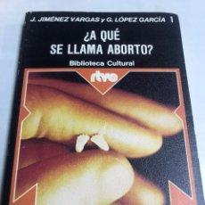 Libros de segunda mano: LIBRO - A QUE SE LLAMA ABORTO - J JIMENEZ VARGAS Y G LOPEZ GARCIA. Lote 195375916