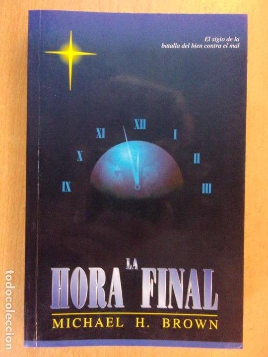 LA HORA FINAL. EL SIGLO DE LA BATALLA DEL BIEN CONTRA EL MAL / MICHAEL H. BROWN / 2000. (Libros de Segunda Mano - Parapsicología y Esoterismo - Otros)