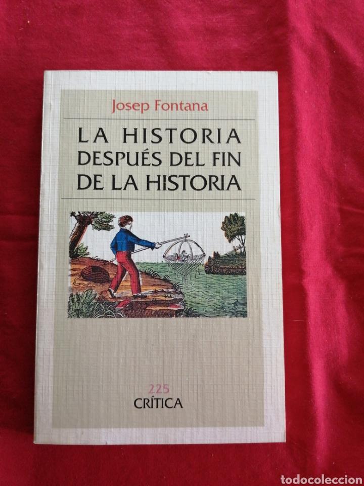 LA HISTORIA DESPUES DEL FIN DE LA HISTORIA. JOSEP FONTANA (Libros de Segunda Mano - Historia - Otros)