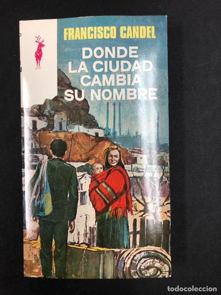 DONDE LA CIUDAD CAMBIA SU NOMBRE - FRANCISCO CANDEL - Nº 234 RENO 1ª ED. 1976 - NUEVO DE DISTRI. (Libros de Segunda Mano (posteriores a 1936) - Literatura - Otros)