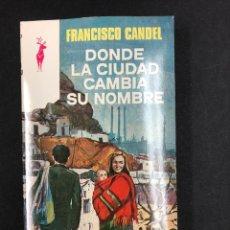 Libros de segunda mano: DONDE LA CIUDAD CAMBIA SU NOMBRE - FRANCISCO CANDEL - Nº 234 RENO 1ª ED. 1976 - NUEVO DE DISTRI.. Lote 195380626
