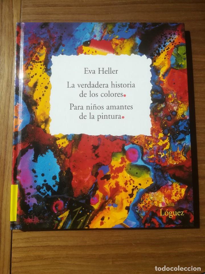 LA VERDADERA HISTORIA DE LOS COLORES PARA NIÑOS AMANTES DE LA PINTURA EVA HELLER ED. LOGUEZ 2006 (Libros de Segunda Mano - Literatura Infantil y Juvenil - Otros)