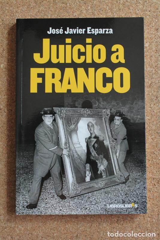 JUICIO A FRANCO. ESPARZA (JOSÉ JAVIER) MADRID, LIBROS LIBRES, 2011. (Libros de Segunda Mano - Historia - Otros)