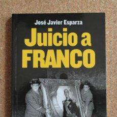 Libros de segunda mano: JUICIO A FRANCO. ESPARZA (JOSÉ JAVIER) MADRID, LIBROS LIBRES, 2011.. Lote 195385340
