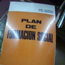 Libros de segunda mano: PLAN DE FORMACIÓN SOCIAL, JAVIER CASTIÑEIRAS Y JAVIER DOMÍNGUEZ. L.36-35. Lote 195385462