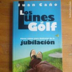 Libros de segunda mano: LOS LUNES AL GOLF. PISTAS SABIAS PARA DISFRUTAR DE LA JUBILACIÓN - JUAN CAÑO DEDICADO AUTOR. Lote 195385722
