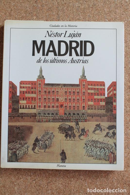 MADRID DE LOS ÚLTIMOS AUSTRIAS. LUJÁN (NÉSTOR) BARCELONA, PLANETA, 1989. (Libros de Segunda Mano - Historia - Otros)