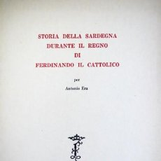 Libros de segunda mano: ERA, ANTONIO. STORIA DELLA SARDEGNA DURANTE IL REGNO DI FERDINANDO IL CATOLICO. 1952.. Lote 195385940