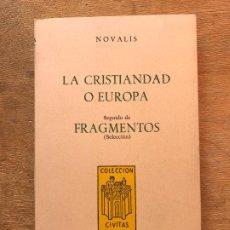 Libros de segunda mano: LA CRISTIANDAD O EUROPA. SEGUIDO DE FRAGMENTOS (SELECCIÓN). NOVALIS. (COLECCIÓN CIVITAS). . Lote 195391510