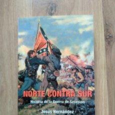 Libros de segunda mano: NORTE CONTRA SUR. HISTORIA DE LA GUERRA DE SECESIÓN. JESÚS HERNÁNDEZ. Lote 195403120