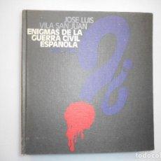 Libros de segunda mano: JUAN LUIS VILA-SAN-JUAN ENIGMAS DE LA GUERRA CIVIL ESPAÑOLA Y98977T . Lote 195405716