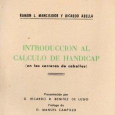 Libros de segunda mano: INTRODUCCIÓN AL CÁLCULO DE HANDICAP ( EN LAS CARRERAS DE CABALLOS ) / RAMÓN L. MANCISIDOR - 1963. Lote 195409978