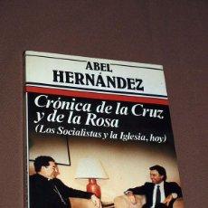 Libros de segunda mano: CRÓNICA DE LA CRUZ Y DE LA ROSA (LOS SOCIALISTAS Y LA IGLESIA, HOY). ABEL HERNÁNDEZ. ARGOS VERGARA.. Lote 195425023