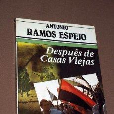 Libros de segunda mano: DESPUÉS DE CASAS VIEJAS. ANTONIO RAMOS ESPEJO. ARGOS VERGARA. BARCELONA, 1984. . Lote 195425412
