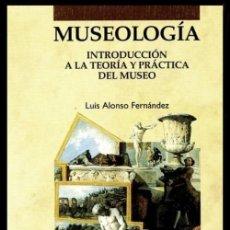 Libros de segunda mano: MUSEOLOGIA. INTRODUCCION A LA TEORIA Y PRACTICA DEL MUSEO. LUIS ALONSO FERNANDEZ.. Lote 195428463