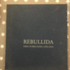 Libros de segunda mano: REBULLIDA, OBRA SOBRE PAPEL, 1992-2005. Lote 195438407