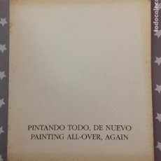 Libros de segunda mano: PINTANDO TODO, DE NUEVO, PAINTING ALL OVER AGAIN, CATALOGO. Lote 195438687