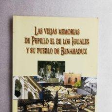 Libros de segunda mano: LAS VIEJAS MEMORIAS DE PEPILLO EL DE LOS IGUALES Y SU PUEBLO DE BENAHADUX-JOSE SALAS ALMERIA. Lote 195444336