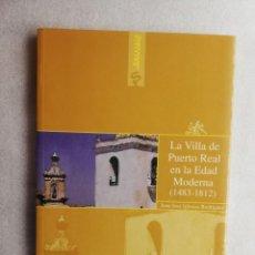 Libros de segunda mano: LA VILLA DE PUERTO REAL EN LA EDAD MODERNA (1483-1812) / JUAN JOSÉ IGLESIAS RODRÍGUEZ.. Lote 195444401
