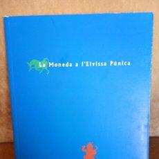 Libros de segunda mano: BENJAMÍ COSTA I ALTRES: LA MONEDA A L'EIVISSA PÚNICA - CATÀLEG D'EXPOSICIÓ - SA NOSTRA, 1994. Lote 195447447