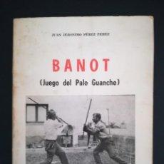 Libros de segunda mano: BANOT ( JUEGO DEL PALO GUANCHE) - CANARIAS. Lote 195450953