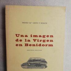 Libros de segunda mano: BENIDORM - UNA IMAGEN DE LA VIRGEN EN BENIDORM - PEDRO Mª ORTS Y BOSCH - VALENCIA . Lote 195451168