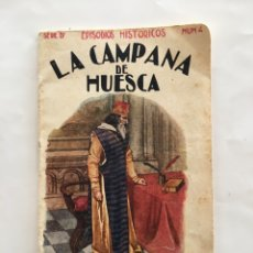 Libros de segunda mano: SERIE IV. EPISODIOS HISTÓRICOS. NÚM. 4. LA CAMPANA DE HUESCA. RAMON SOPENA, EDITOR. BARCELONA.. Lote 195453217