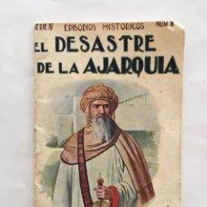 Libros de segunda mano: SERIE IV. EPISODIOS HISTÓRICOS. NÚM. 8. EL DESASTRE DE LA AJARQUIA. RAMON SOPENA, EDITOR. BARCELONA. Lote 195456090